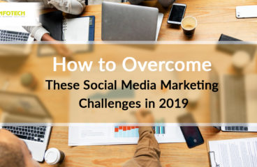 How to Overcome These Social Media Marketing Challenges in 2019